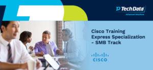 Cisco SMB Training Express Specialization